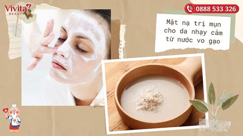 Mặt nạ trị mụn cho da nhạy cảm từ nước vo gạo
