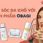 Gợi ý quy trình chăm sóc da khô với sản phẩm Obagi