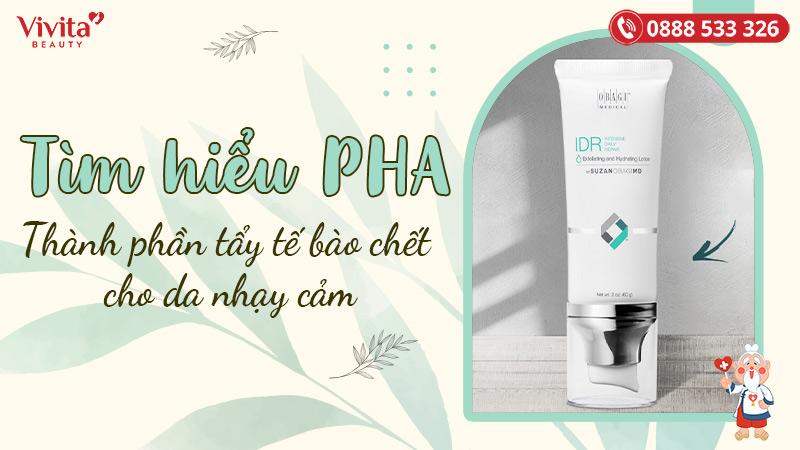 Tìm hiểu PHA - Thành phần tẩy tế bào chết cho da nhạy cảm